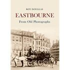 Eastbourne From Old Photographs by Roy Douglas (Paperback, 2014)