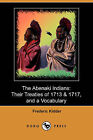 The Abenaki Indians: Their Treaties of 1713 & 1717, and a Vocabulary by Frederic Kidder (Paperback / softback, 2009)