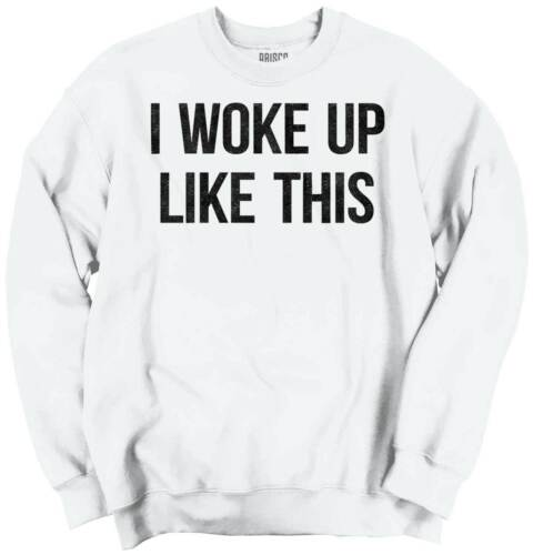 Woke Up Like This Cute Shirt Cool Sarcastic Funny Gift Music Youth Sweatshirt