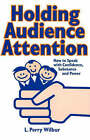 Holding Audience Attention: How to Speak with Confidence, Substance and Power by L.Perry Wilbur, Bruce Fife (Paperback, 2000)