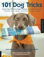 101 Dog Tricks : Step-by-Step Activities to Engage, Challenge, and Bond with Your Dog by Kyra Sundance and Chalcy (2007, Paperback)