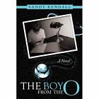 Boy From The O a Novel 9781452087559 by Sandy Kendall Paperback