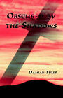 Obscured by the Shadows by Damian Tyler (Paperback, 2003)