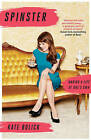 Spinster: Making a Life of Ones Own by Kate Bolick (Paperback, 2015)