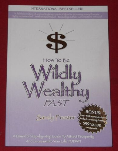 1 of 1 - HOW TO BE WILDLY WEALTHY FAST ~ Sandy Forster ~ STEP-BY-STEP ATTRACT PROSPERITY