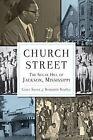 Church Street: The Sugar Hill of Jackson, Mississippi by Grace Sweet, Benjamin Bradley (Paperback / softback, 2013)