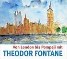 Von London bis Pompeji mit Theodor Fontane von Theodor Fontane (2014, Gebundene Ausgabe)