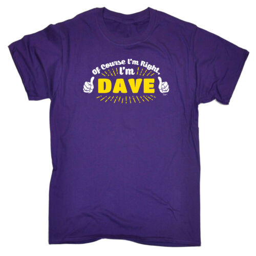 Funny Novelty T-Shirt Mens tee TShirt Dave Of Course Im Right Im