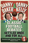 Classic Football Debates Settled Once and For All, Vol.1 by Danny Baker, Danny Kelly (Hardback, 2009)