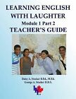 Learning English with Laughter: Module 1 Part 2 Teacher's Guide by Dr George a Stocker D D S, MR Brian E Stocker M a, Dr George A Stocker, MS Daisy a Stocker M Ed (Paperback / softback, 2013)