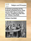 A Sermon Preached at the Funeral of Edward Drury, Esq; On the 30th Day of January, 1722-3. Preach'd by the REV. Mr. William Caulfield. by William Caulfield (Paperback / softback, 2010)