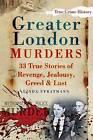Greater London Murders: 33 Stories of Revenge, Jealousy, Greed & Lust by Linda Stratmann (Paperback, 2010)