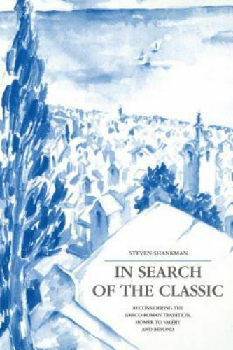 In Search of the Classic : Reconsidering the Greco-Roman Tradition, Homer to...