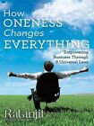 How Oneness Changes Everything: Empowering Business Through 9 Universal Laws by Ratanjit Sondhe (Hardback, 2013)