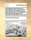 Considerations Upon the State of Public Affairs, at the Beginning of the Year MDCCXCVIII. Part the Second. Upon the Instructions of His Majesty's Plenipotentiary at Lille, and the Indemnity of Great Britain at the Peace by Thomas Richard Bentley (Paperback / softback, 2010)