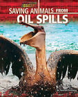 Saving Animals from Oil Spills by Stephen Person (Hardback, 2011)