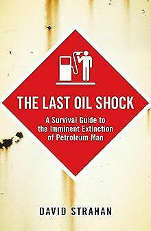 Last Oil Shock: A Survival Guide to the Imminent Extinct... | Buch | Zustand gut