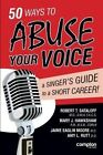 50 Ways to Abuse Your Voice: A Singer's Guide to a Short Career by Jaime Eaglin Moore, Mary J. Hawkshaw, Robert Thayer Sataloff (Paperback, 2014)