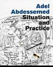 Adel Abdessemed: Situation and Practice by Massachusetts Institute of Technology, List Visual Arts Centre,U.S. (Paperback, 2009)