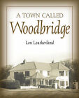 A Town Called Woodbridge by Lon Leatherland (Paperback / softback, 2002)