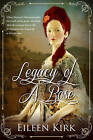 Legacy of a Rose by Eileen Kirk (Paperback, 2016)