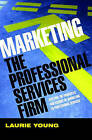Marketing the Professional Services Firm: Applying the Principles and the Science of Marketing to the Professions by Laurie Young, Laura Mazur (Hardback, 2005)