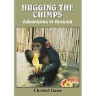 Hugging The Chimps Adventures in Burundi by Christel Hann 1418442437 2004