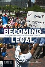 Becoming Legal : Immigration Law and Mixed Status Families by Ruth...
