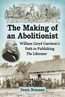 No Compromise with Slavery: William Lloyd Garrison and the Liberator by Denis Brennan (Paperback, 2014)