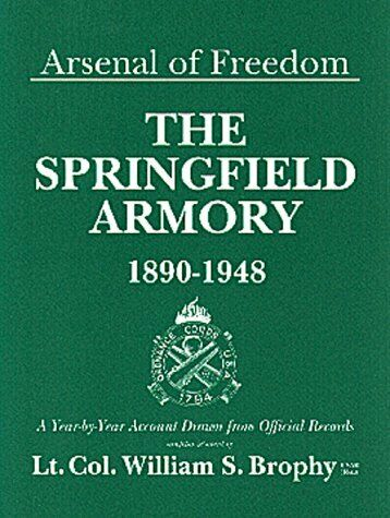 Arsenal of Freedom - The Springfield Armory  1890-1948  A Year-by-Yea