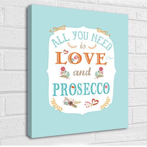 All you need is Love and Prosecco canvas art picture