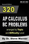 320 AP Calculus BC Problems Arranged by Topic and Difficulty Level, 2nd Edition: 160 Test Questions with Solutions, 160 Additional Questions with Answers by Steve Warner (Paperback / softback, 2016)