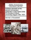 Address Delivered at the Second Anniversary Celebration of the Alpha Delta Phi Society of Miami University, August 10th, 1837. by Herman J Groesbeck (Paperback / softback, 2012)