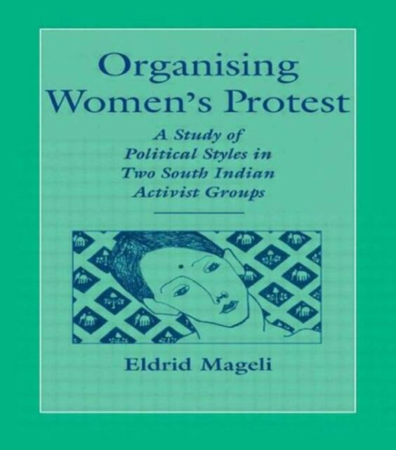 Organising Women's Protest: A Study Of Political Styles In Two South Indian...