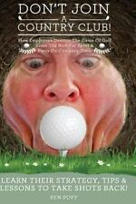 Don't Join a Country Club! How Employees Destroy the Game of Golf, Scam the...