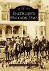 Baltimore's Halcyon Days Images of America Maryland by Brooke Gunning