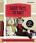Easy Toys to Knit: Cute and Cuddly Dolls, Animals and Toys by Tracy Chapman (Paperback, 2015)