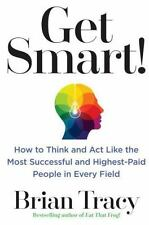 Get Smart! : How to Think, Decide, Act, and Get Better Results in Everything...
