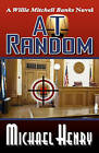 At Random: A Willie Mitchell Banks Novel by Michael Henry (Paperback / softback, 2010)