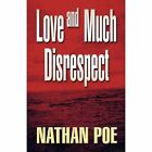 Love and Much Disrespect by Nathan Poe (Paperback / softback, 2011)