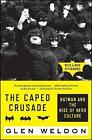 The Caped Crusade: Batman and the Rise of Nerd Culture by Glen Weldon (Paperback, 2017)