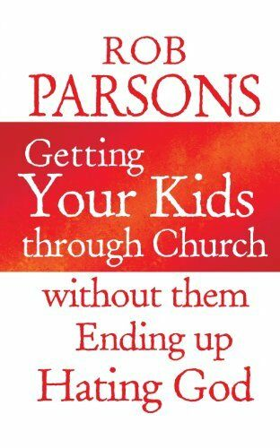 1 of 1 - Getting Your Kids through Church: without them Ending Up Hating God,Rob Parsons