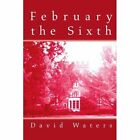 February The Sixth 9780595276141 by David Waters Book