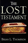 The Lost Testament by Brian L Thompson (Paperback / softback, 2010)