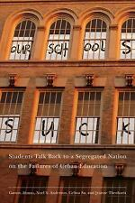 Our Schools Suck : Students Talk Back to a Segregated Nation on the Failures...