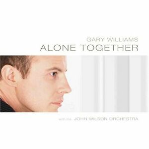 Gary Williams with The John Wilson Orchestra ALONE TOGETHER