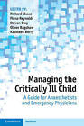 Managing the Critically Ill Child: A Guide for Anaesthetists and Emergency Physicians by Cambridge University Press (Paperback, 2013)