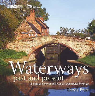 Pratt, Derek, Waterways Past and Present: A Unique Record of Britain's Waterways