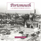 Portsmouth: the Shattered City: Beyond the Blitz by Anthony Triggs (Hardback, 2007)
