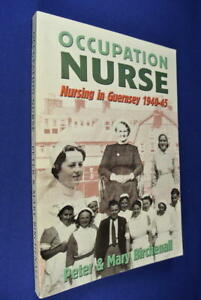OCCUPATION-NURSE-Peter-Birchenall-NURSING-IN-GUERNSEY-1940-45-WWII-Nurse-UK-Book
